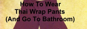 how to wear thai double wrap pants instruction